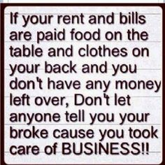 If your rent and bills are paid food on the table and clothes on ...