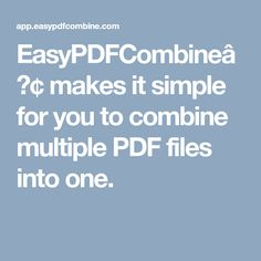 EasyPDFCombine™ makes it simple for you to combine multiple PDF files into one.
