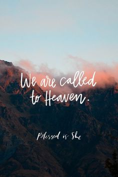 We are called to Heaven...