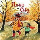 Nana in the city (Book, 2014) by Lauren Castillo [WorldCat.org] A young boy is frightened by how busy and noisy the city is when he goes there to visit his Nana, but she makes him a fancy red cape that keeps him from being scared as she shows him how wonderful a place it is.