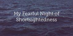 My Fearful Night of Shortsightedness | True Woman