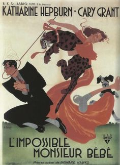 """French poster for """"Bringing Up Baby,"""" 1938. One of my all time favorites, a masterpiece of the magic pixie girl bringing life to overly-serious nerd genre. Grant and Hepburn at their best, wonderful script up to their verbal gifts, character actors galore always threatening to steal the show but somehow Grant, Hepburn, the pard and the dinosor prevail."""