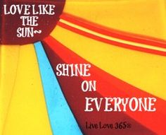 Love like the sun~ Shine on everyone