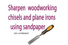 """I was skeptical when I first heard about the sandpaper method. How could it produce a decentedge on my chisels and plane blades? I'm now sold on the method, butwill not claim it is the """"best"""" method, that will be up to your evaluation. However, it is a method you should consider, along with water stones, ceramic stones, oil stones, and diamond stones."""