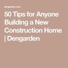 50 Tips for Anyone Building a New Construction Home | Dengarden