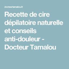 Recette de cire dépilatoire naturelle et conseils anti-douleur - Docteur Tamalou