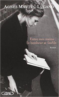 Amazon.fr - Entre mes mains le bonheur se faufile - Agnès Martin-Lugand - Livres