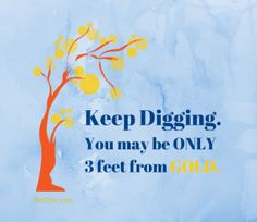 Keep Digging, You may be only 3 feet from gold. by Napoleon Hill from Episode 69: Brianne Grogan of FemFusion Fitness - BizChix.com