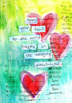 open your heart to the world. breath in the amazing possibilities
