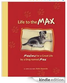 $2.99 Kindle Edition Life to the Max: Maxims for a Great Life by a Dog named Max by Robin Reynolds (Sep 13, 2011)