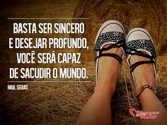 Basta ser sincero e desejar profundo, você será capaz de sacudir o mundo. #sincero #sinceridade #desejo #desejar #sacudir #mundo