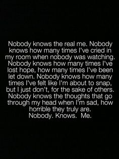 This is totally true nobody knows the real me but me