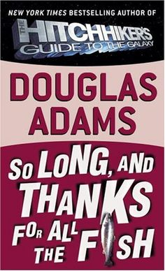 So Long, and Thanks for All the Fish (Hitchhiker's Guide to the Galaxy): Douglas Adams: 9780345391834: Amazon.com: Books