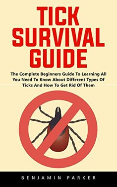 Tick Survival Guide: The Complete Beginners Guide To Learning All You Need To Know About Different Types Of Ticks And How To Get Rid Of Them!, http://www.amazon.com/gp/product/B073VQN28F/ref=cm_sw_r_pi_eb_lh.zzbR0WYWKR