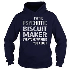 PsycHOTic Biscuit Maker Job Shirts #gift #ideas #Popular #Everything #Videos #Shop #Animals #pets #Architecture #Art #Cars #motorcycles #Celebrities #DIY #crafts #Design #Education #Entertainment #Food #drink #Gardening #Geek #Hair #beauty #Health #fitness #History #Holidays #events #Home decor #Humor #Illustrations #posters #Kids #parenting #Men #Outdoors #Photography #Products #Quotes #Science #nature #Sports #Tattoos #Technology #Travel #Weddings #Women