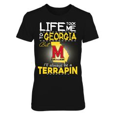 Maryland Terrapin - Life Took Me To Georgia T-Shirt, Click the GREEN BUTTON, select your size and style.  The Maryland Terrapins Collection, OFFICIAL MERCHANDISE  Available Products:          District Women's Premium T-Shirt - $29.95 District Men's Premium T-Shirt - $27.95 Gildan Unisex T-Shirt - $25.95 Gildan Women's T-Shirt - $27.95 Gildan Unisex Pullover Hoodie - $49.95 Next Level Women's Premium Racerback Tank - $29.95 Gildan Long-Sleeve T-Shirt - $33.95 Gildan Fleece Crew - $39.95…