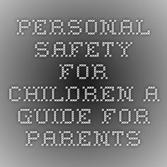 PERSONAL SAFETY FOR CHILDREN -- A GUIDE FOR PARENTS