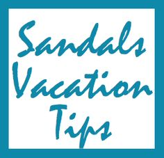 My girlfriend just blogged a ton of tips! Helpful ideas to make your Sandal Vacation more enjoyable!!