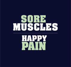 Sore muscles = Happy pain