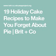 19 Holiday Cake Recipes to Make You Forget About Pie | Brit + Co