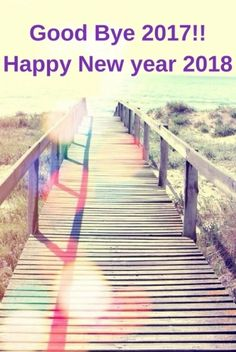 Bye 2017, Hello 2018 wishes messages pictures. New Year's is the time to forget all your fears, drink a few beers, leave behind all your tears… so be merry and have happy New Year.