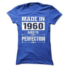 MADE IN 1960 . AGED TO PERFECTION - teeshirt #shirt #hoodie