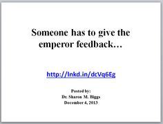 Someone has to give the emperor feedback... Posted by: Dr. Sharon M. Biggs  (December 4, 2013)