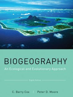Biogeography : an ecological and evolutionary approach / C. Barry Cox, Peter D. Moore. 8th ed.