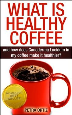 Amazon.com: What is Healthy Coffee, and how does Ganoderma Lucidum in my coffee make it healthier? eBook: Petra Ortiz: Kindle Store