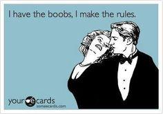 boobs make the rules..lol
