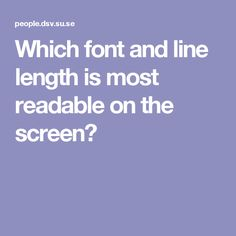 Which font and line length is most readable on the screen?