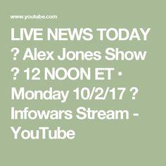 LIVE NEWS TODAY 📢 Alex Jones Show ► 12 NOON ET • Monday 10/2/17 ► Infowars Stream - YouTube