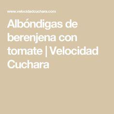 Albóndigas de berenjena con tomate   Velocidad Cuchara