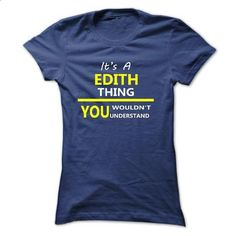 Its A EDITH Thing 2015 Best Design - custom t shirt #hipster tshirt #sweater for fall