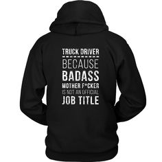 Truck Driver Because Badass Mother F*cker is not an Official Job Title Back Printing