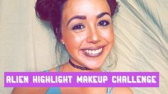 Alien Highlight Makeup Challenge - YouTube