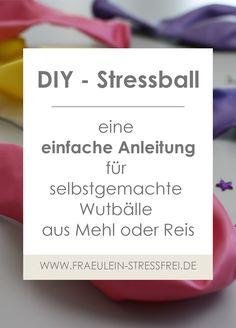 Eine einfache Anleitung für selbstgemachte Wutbälle aus Mehl oder Reis - DIY Stressball