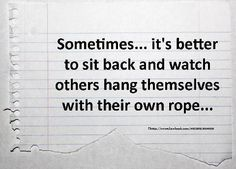 WATCH OTHERS HANG THEMSELVES WITH THEIR OWN ROPE