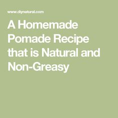A Homemade Pomade Recipe that is Natural and Non-Greasy