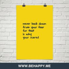 Never+back+down+from+your+fear+for+that+is+why+your+scared+#924257