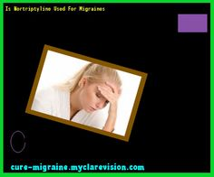 Is Nortriptyline Used For Migraines 185747 - Cure Migraine