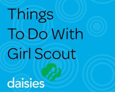 Things to Do with Girl Scout Daisies