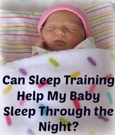 Can sleep Training Help Your Baby Sleep Through the Night? This article helps clear up the most common misconceptions.