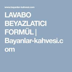 LAVABO BEYAZLATICI FORMÜL   Bayanlar-kahvesi.com