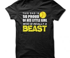 This Dad Is So Proud. This Dad is so proud of his little girl, who is really a BEAST. Perfect shirt for softball Dads! Is your daughter a beast? - See more at: http://spenditonthis.com/cat-12-tshirts-newest.html#sthash.LSsSp2cN.dpuf