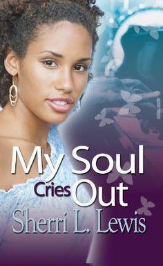 My Soul Cries Out (Urban Christian) by Sherri L. Lewis, http://www.amazon.com/dp/B00DQ9EPPS/ref=cm_sw_r_pi_dp_JScfsb08K3Y38