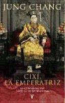 Cixí, la emperatriz : la concubina que creó la China moderna / Jung Chang ; traducción de María Luisa Rodríguez-Tapia PublicaciónMadrid : Taurus, imp. 2014