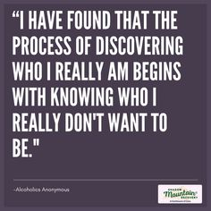 """""""I have found that the process of discovering who I really am begins with knowing who I really don't want to be."""""""" -Alcoholics Anonymous ○○○ Addiction #Recovery #AddictionRecovery #ShadowMountainRecovery #rehabilitation #detoxification #detox #rehab #Cascade #ColoradoSprings #Denver #Colorado #Albuquerque #Taos #NewMexico #StGeorge #Utah #RecoveryIsPossible #RecoveryIsWorthIt #WeDoRecover #12Steps #12Step #Sober #Sobriety #AA #BigBook #Quote #Inspiration"""