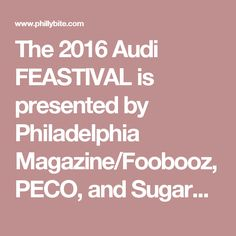 The 2016 Audi FEASTIVAL is presented by Philadelphia Magazine/Foobooz, PECO, and SugarHouse Casino, and will feature Skyy Vodka as…