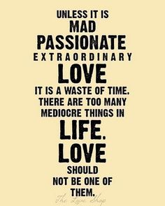 So true!! And I am madly, passionately in love with you.